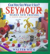 Can You See What I See?: Seymour Makes New Friends: Picture Puzzles to Search and Solve - Wick, Walter