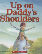 Up on Daddys Shoulders - Berry, Matt