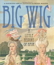 Big Wig: A Little History of Hair - Krull, Kathleen