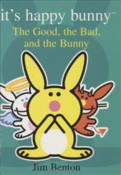 Good, the Bad, and the Bunny (Its Happy Bunny) - Benton, Jim
