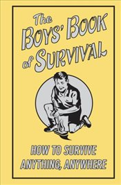 Boys Book of Survival: How to Survive Anything, Anywhere - Scholastic,