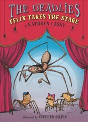 Felix Takes the Stage (Deadlies (Hardcover)) - Lasky, Kathryn