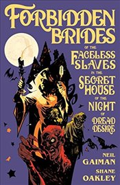 Forbidden Brides of the Faceless Slaves in the Secret House of the Night of Dread Desire - Gaiman, Neil