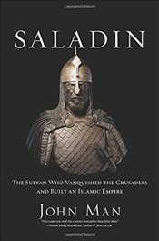 Saladin : The Sultan Who Vanquished the Crusaders and Built an Islamic Empire - Man, John