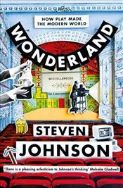 Wonderland : How Play Made the Modern World - Johnson, Steven