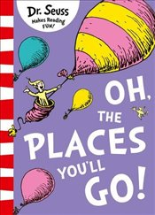 Oh, The Places Youll Go!  - Dr. Seuss