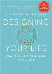 Designing Your Life : How to Build a Well-Lived, Joyful Life - Burnett, Bill
