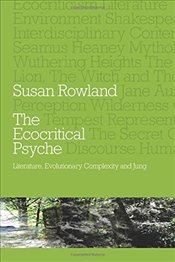 Ecocritical Psyche : Literature, Evolutionary Complexity and Jung - Rowland, Susan