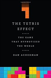 Tetris Effect : The Game That Hypnotized the World - Ackerman, Dan
