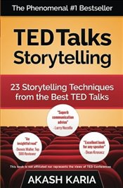 TED Talks Storytelling: 23 Storytelling Techniques from the Best TED Talks - Karia, Akash