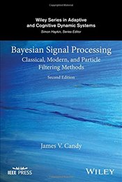Bayesian Signal Processing 2E : Classical, Modern and Particle Filtering Methods - Candy, James V.