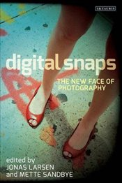 Digital Snaps : The New Face of Photography - Larsen, Jonas
