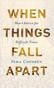 When Things Fall Apart : Heart Advice for Difficult Times - Chodron, Pema