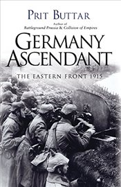 Germany Ascendant : The Eastern Front 1915 - Buttar, Prit