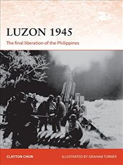 Luzon 1945 : The Final Liberation of the Philippines  - Chun, Clayton