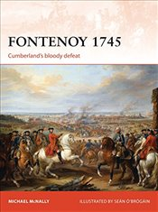 Fontenoy 1745 : Cumberlands Bloody Defeat   - McNally, Michael