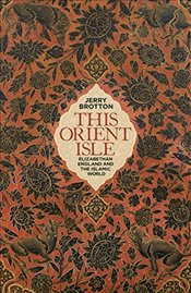 This Orient Isle : Elizabethan England and the Islamic World - Brotton, Jerry
