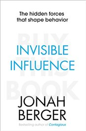Invisible Influence : The Hidden Forces That Shape Behavior - Berger, Jonah