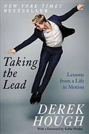 Taking the Lead : Lessons from a Life in Motion - Hough, Derek