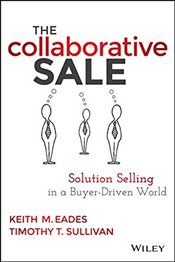 Collaborative Sale : Solution Selling in a Buyer Driven World - Eades, Keith M.