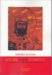 Red and Black Byzantium : Komnenian Emperors and Opposition 1081 1180 - Zlatar, Zdenko
