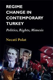 Regime Change in Contemporary Turkey : Politics, Rights, Mimesis - Polat, Necati