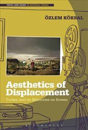 Aesthetics of Displacement : Turkey and its Minorities on Screen - Köksal, Özlem