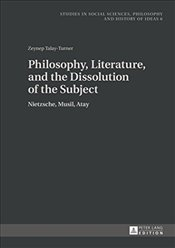 Philosophy, Literature, and the Dissolution of the Subject : Nietzsche, Musil, Atay - Talay, Zeynep