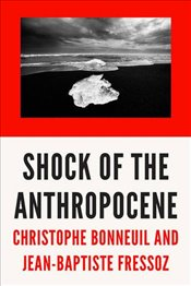 Shock of the Anthropocene : The Earth, History and Us - Bonneuil, Christophe