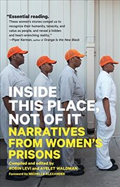 Inside This Place, Not of It : Narratives from Womens Prisons - Voice of Witness