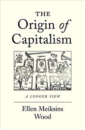 Origin of Capitalism : A Longer View - Wood, Ellen Meiksins