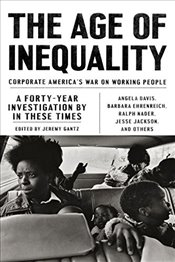 Age of Inequality : Corporate Americas War on Working People - Gantz, Jeremy