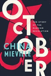 October : The Story of the Russian Revolution - Mieville, China