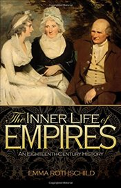 Inner Life of Empires : An Eighteenth-Century History - Rothschild, Emma