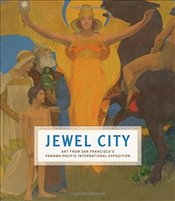 Jewel City : Art from San Franciscos Panama-Pacific International Exposition - Ganz, James A.
