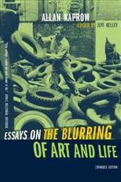 Essays on the Blurring of Art and Life - Kaprow, Allan