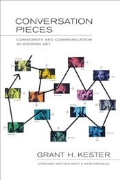 Conversation Pieces : Community and Communication in Modern Art - Kester, Grant