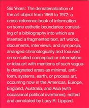 Six Years : The Dematerialization of the Art Object from 1966 to 1972 - Lippard, Lucy R