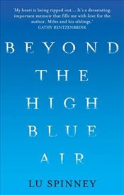 Beyond the High Blue Air : A Memoir - Spinney, Lu