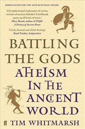 Battling the Gods : Atheism in the Ancient World - Whitmarsh, Tim