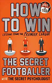 How to Win: Lessons from the Premier League (Secret Footballer) - Anon,