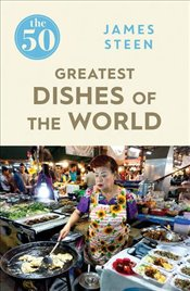 50 Greatest Dishes of the World - Steen, James