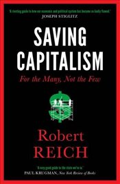 Saving Capitalism : For The Many, Not The Few - Reich, Robert