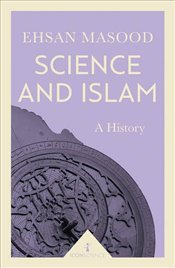 Science and Islam : A History - Masood, Ehsan