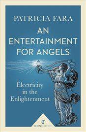 Entertainment for Angels : Electricity in the Enlightenment - Fara, Patricia
