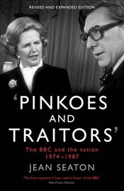 Pinkoes and Traitors: The BBC and the nation, 1974-1987 - Seaton, Jean
