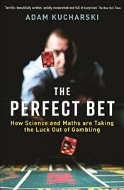 Perfect Bet : How Science and Maths are Taking the Luck Out of Gambling - Kucharski, Adam