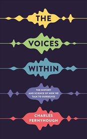 Voices Within : The History and Science of How We Talk to Ourselves Wellcome - Fernyhough, Charles