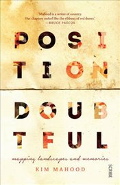 Position Doubtful: mapping landscapes and memories - Mahood, Kim