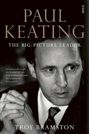 Paul Keating: the big-picture leader - Bramston, Troy